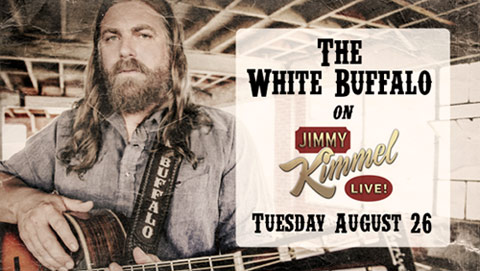 TUNE IN – The White Buffalo on Jimmy Kimmel Live! Aug 26th
