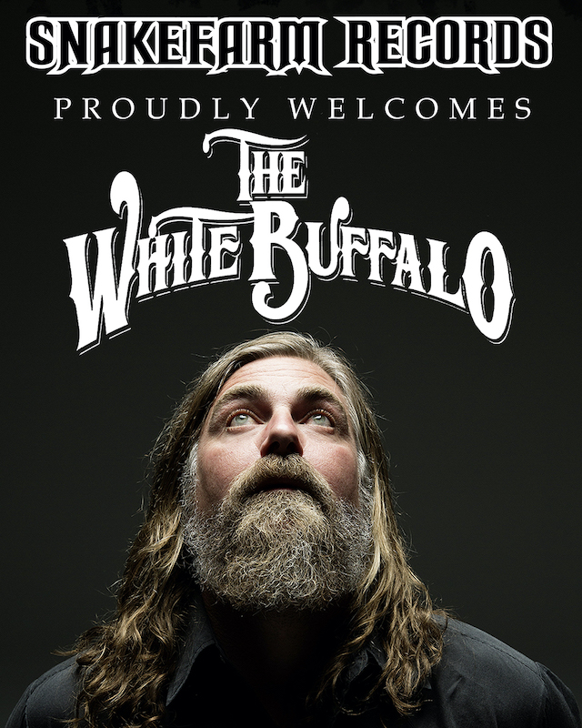 THE WHITE BUFFALO SIGNS WORLDWIDE DEAL WITH SNAKEFARM RECORDS / UNIVERSAL MUSIC GROUP, ANNOUNCES SPRING EUROPEAN TOUR