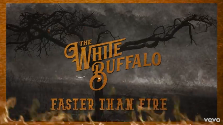 "THE WHITE BUFFALO RELEASES OFFICIAL LYRIC VIDEO FOR ""FASTER THAN FIRE"""