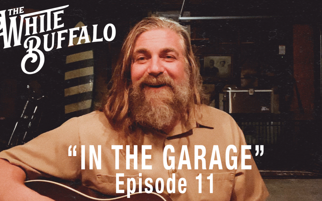 "THE WHITE BUFFALO RELEASES IN THE GARAGE EP. 11: ""PROBLEM SOLUTION"""