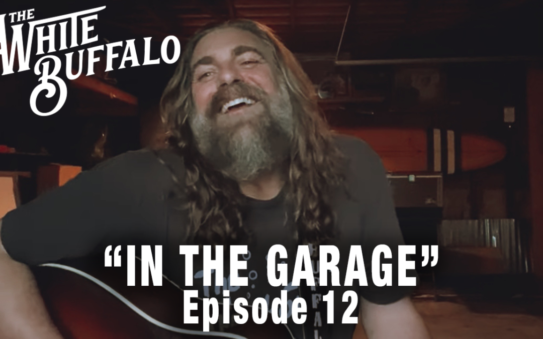 "THE WHITE BUFFALO RELEASES IN THE GARAGE EP. 12: ""CARNAGE"""