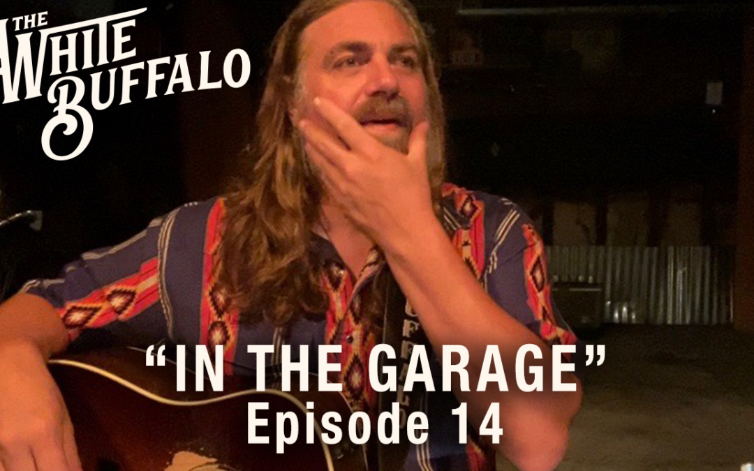 "THE WHITE BUFFALO RELEASES IN THE GARAGE EP. 14: ""SLEEPY LITTLE TOWN"""