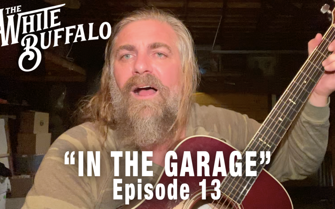 "THE WHITE BUFFALO RELEASES IN THE GARAGE EP. 13: ""THE DRIFTER"""