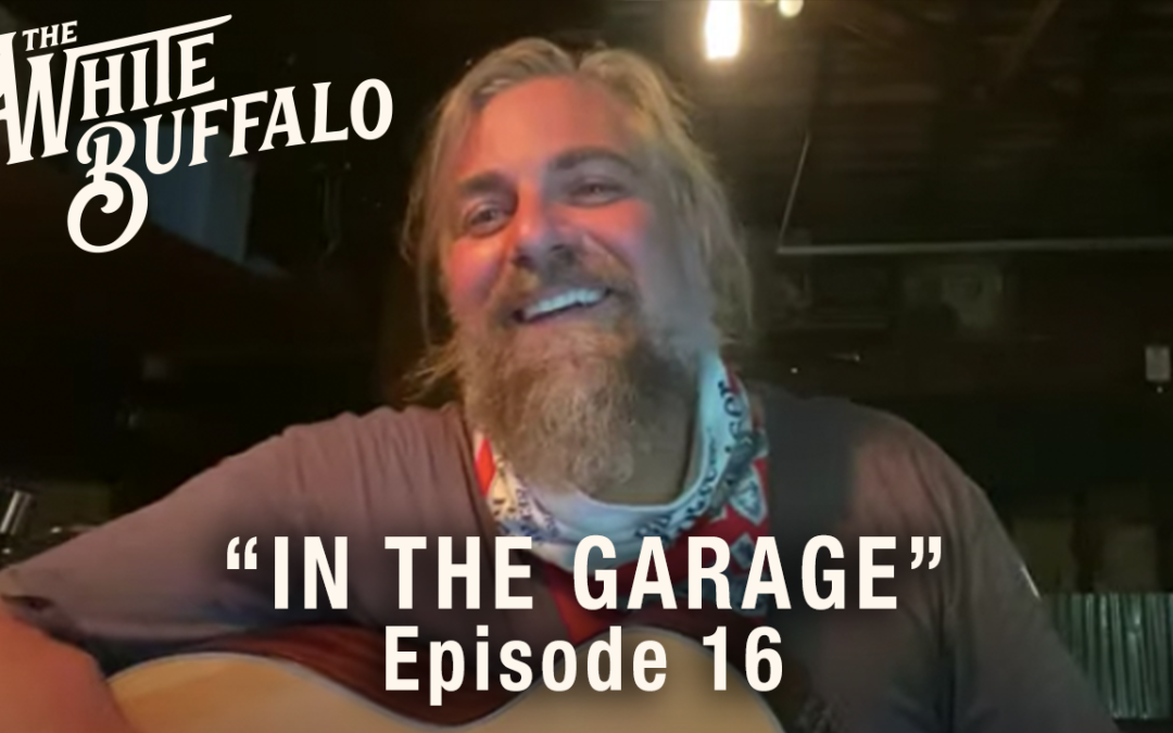"THE WHITE BUFFALO RELEASES IN THE GARAGE EP. 16: ""BLACK & BLUE"""