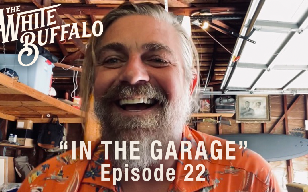 "THE WHITE BUFFALO RELEASES IN THE GARAGE EP. 22: ""COME ON LOVE, COME ON IN"""
