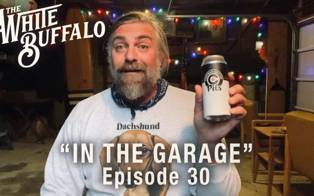 THE WHITE BUFFALO RELEASES IN THE GARAGE EPISODE 30: I GOT YOU